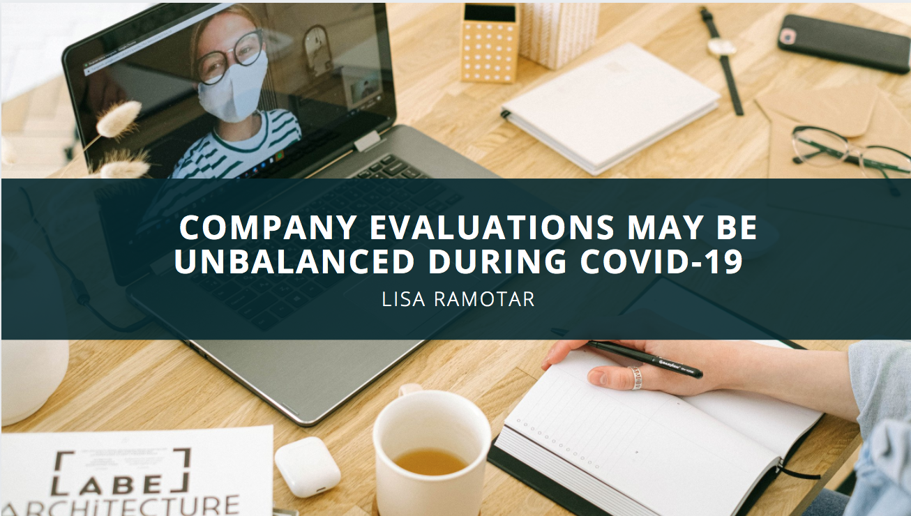 Lisa Ramotar Warns That Company Evaluations May Be Unbalanced During Covid-19